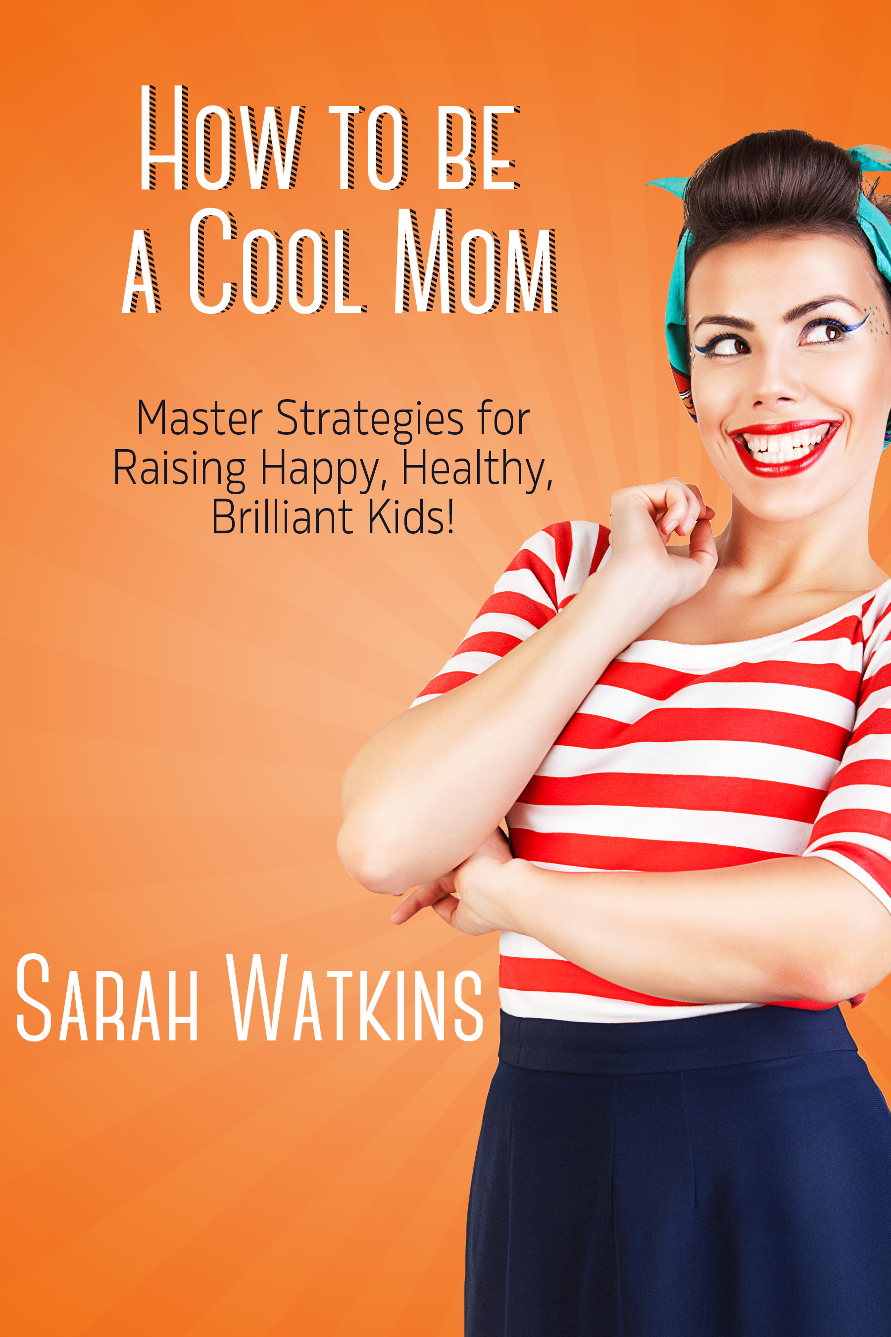 How to be a Cool Mom by Sarah Watkins